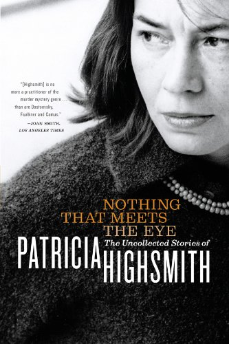 9780393325003: Nothing That Meets the Eye: The Uncollected Stories of Patricia Highsmith