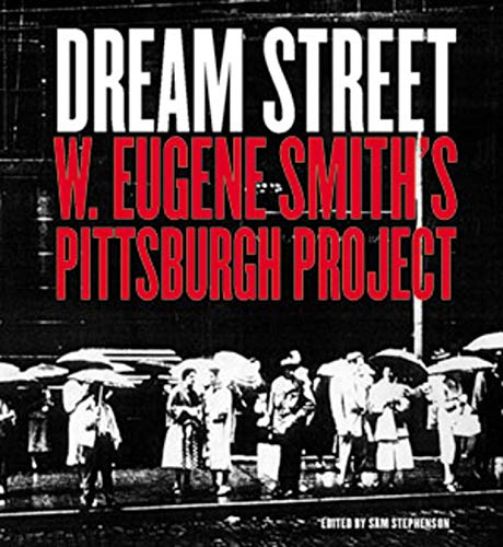 9780393325126: Dream Street: W. Eugene Smith's Pittsburgh Project