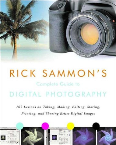 9780393325515: Rick Sammon's Complete Guide to Digital Photography: 107 Lessons on Taking, Making, Editing, Storing, Printing, and Sharing Better Digital Images with