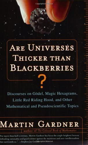 9780393325720: Are Universes Thicker Than Blackberries?: Discourses on Godel, Magic Hexagrams, Little Red Riding Hood, and Other Mathematical and Pseudoscientific Topics