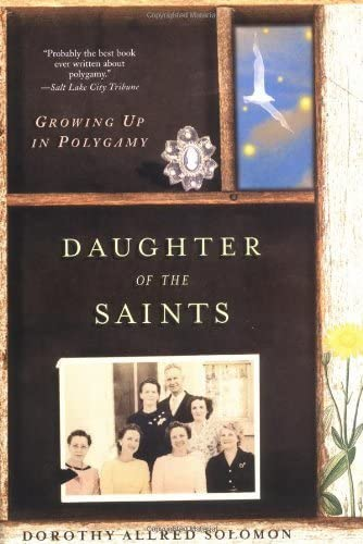 Daughter of the Saints: Growing Up in Polygamy: Dorothy Allred Solomon