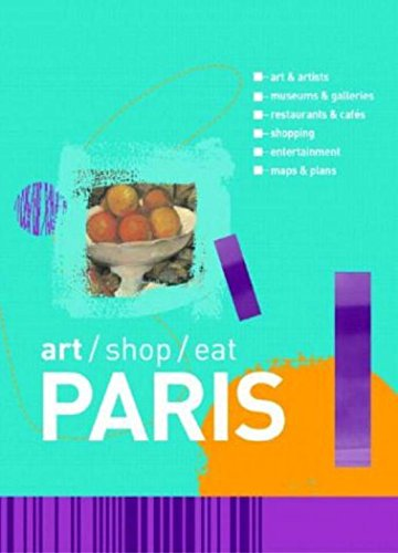 Art/ Shop/ Eat Paris: Art & Artists Museums & Galleries Restaurants & Cafes ...