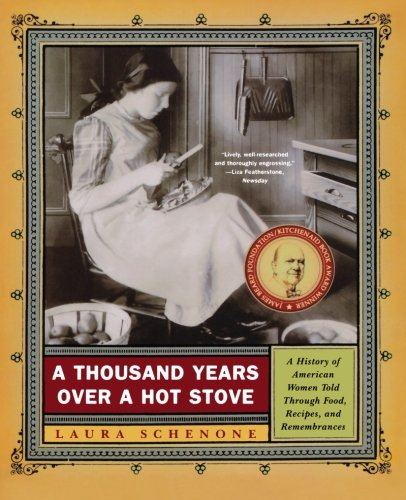 9780393326277: A Thousand Years Over a Hot Stove: A History of American Women Told through Food, Recipes, and Remembrances