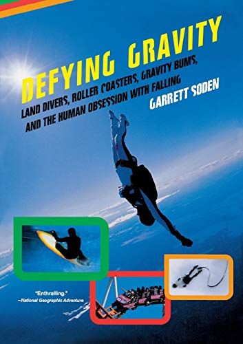 9780393326567: Defying Gravity: Land Divers, Roller Coasters, Gravity Bums, and the Human Obsession with Falling