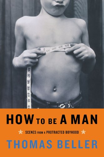 9780393326833: How to Be a Man: Scenes from a Protracted Boyhood