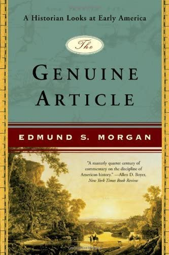 The Genuine Article: A Historian Looks at Early America: Morgan, Edmund S.