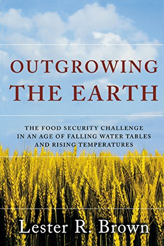 Outgrowing The Earth The Food Security Challenge in an Age of Falling Water Tables and Rising Tem...