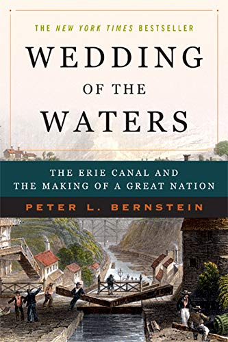Wedding of the Waters: The Erie Canal and the Making of a Great Nation: Bernstein, Peter L.