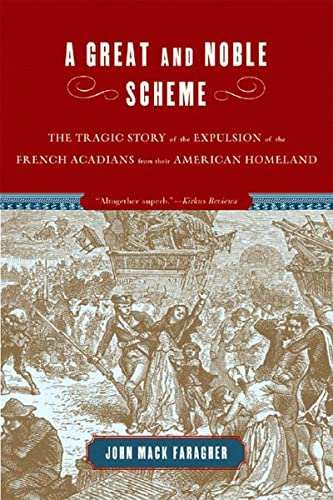 9780393328271: A Great and Noble Scheme: The Tragic Story of the Expulsion of the French Acadians from Their American Homeland