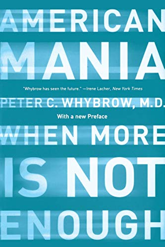 American Mania: When More is Not Enough: Whybrow, Peter