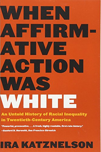 9780393328516: When Affirmative Action Was White: An Untold History of Racial Inequality in Twentieth-Century America