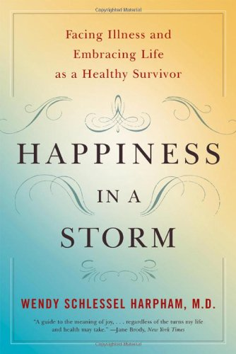 9780393329056: Happiness in a Storm: Facing Illness and Embracing Life as a Healthy Survivor
