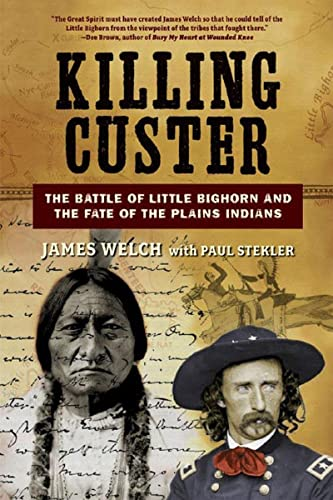 Killing Custer: The Battle of Little Bighorn and the Fate of the Plains Indians: Welch, James