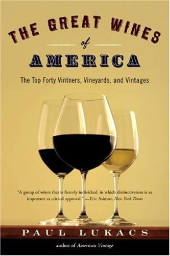 The Great Wines of America: The Top Forty Vintners, Vineyards, and Vintages: Paul Lukacs