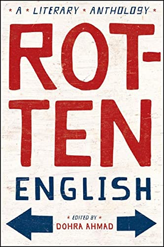 Rotten English : A Literary Anthology: Dohra Ahmad