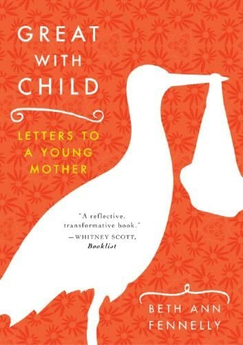 9780393329780: Great with Child: Letters to a Young Mother