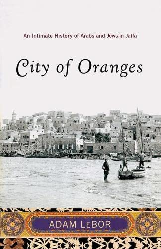 9780393329841: City of Oranges: An Intimate History of Arabs and Jews in Jaffa