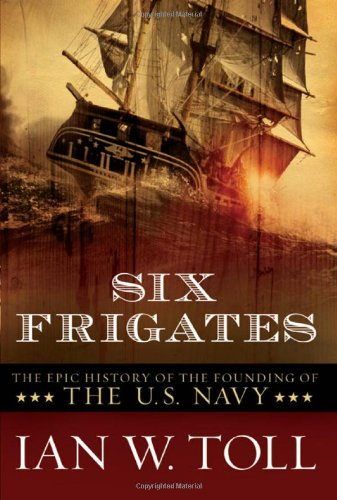 9780393330328: Six Frigates: The Epic History of the Founding of the U.S. Navy