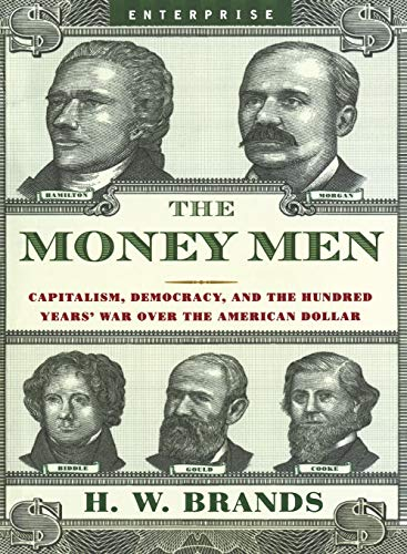 9780393330502: The Money Men: Capitalism, Democracy, and the Hundred Years' War over the American Dollar
