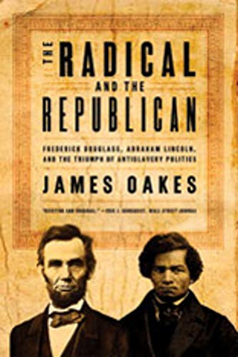 9780393330656: The Radical and the Republican: Frederick Douglass, Abraham Lincoln, and the Triumph of Antislavery Politics