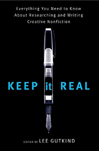 Keep It Real: Everything You Need To Know About Researching And Writing Creative Nonfiction