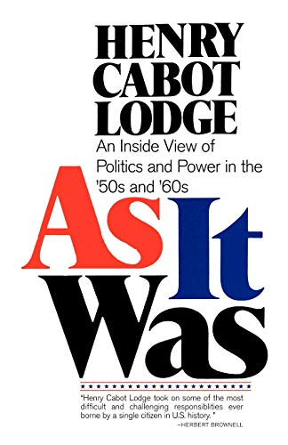 As It Was: An Inside View of the Politics and Power in the 1950s and 60s: Henry Cabot Lodge