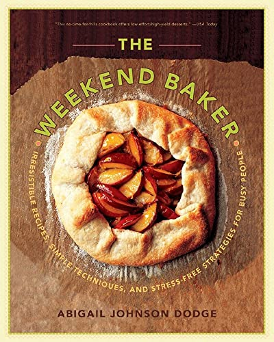 9780393331394: The Weekend Baker: Irresistible Recipes, Simple Techniques, and Stress-Free Strategies for Busy People