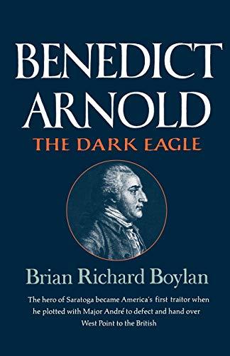Benedict Arnold: The Dark Eagle: Brian Richard Boylan