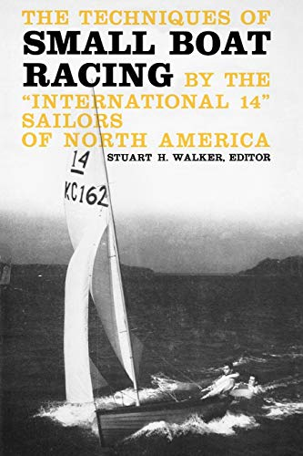 """The Techniques of Small Boat Racing: By the """"International 14"""" Sailors of North America: ..."""