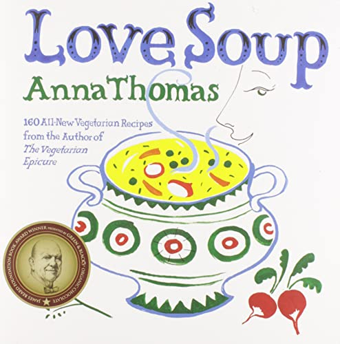 Love Soup: 160 All-New Vegetarian Recipes from the Author of the Vegetarian Epicure (0393332578) by Thomas, Anna