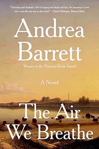 The Air We Breathe: A Novel: Andrea Barrett
