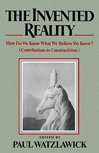 9780393333473: The Invented Reality: How Do We Know What We Believe We Know?