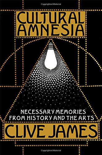 9780393333541: Cultural Amnesia: Necessary Memories from History and the Arts