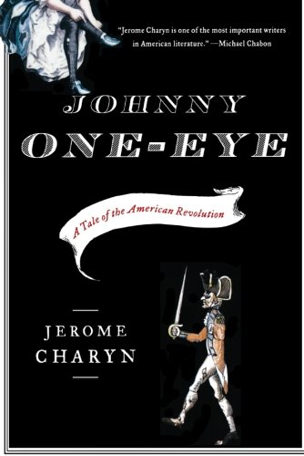Johnny One-Eye: A Tale of the American Revolution: Charyn, Jerome
