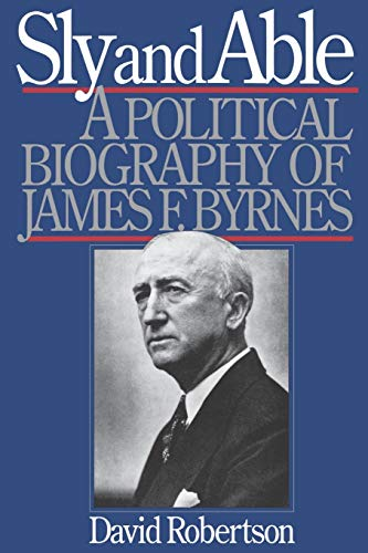 9780393335156: Sly and Able: A Political Biography of James F. Byrnes