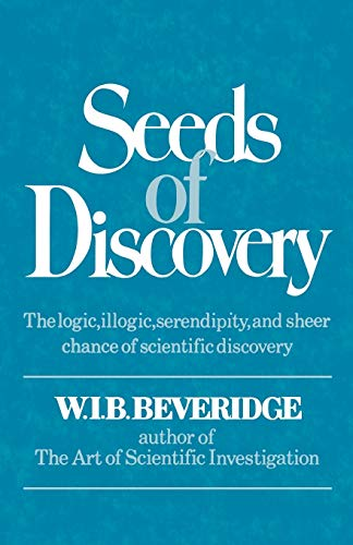 9780393335859: Seeds of Discovery: The Logic, Illogic, Serendipity, and Sheer Chance of Scientific Discovery