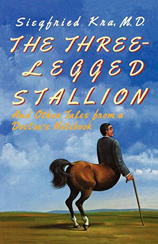 9780393335903: The Three-Legged Stallion: And Other Tales from a Doctor's Notebook