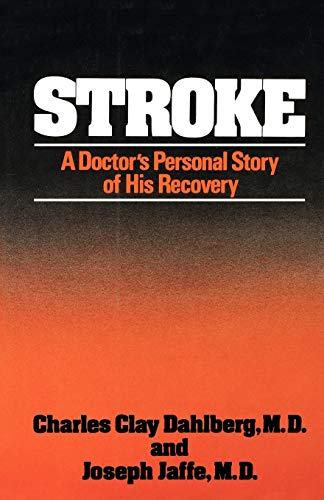 Stroke: A Doctor's Personal Story of His Recovery: Charles Clay Dahlberg