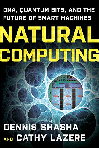 Natural Computing: DNA, Quantum Bits, and the: Cathy Lazere, Dennis