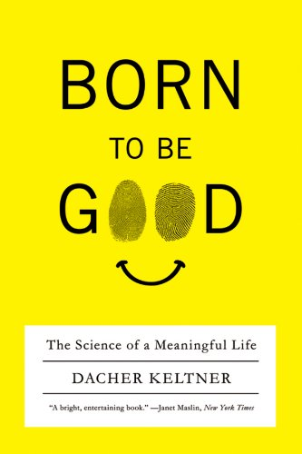 9780393337136: Born to Be Good: The Science of a Meaningful Life