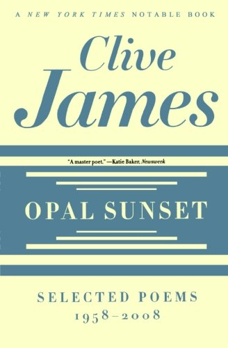 Opal Sunset: Selected Poems, 1958-2008: Clive James