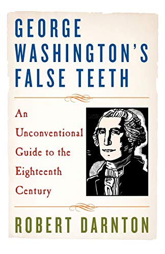9780393337471: George Washington's False Teeth: An Unconventional Guide to the Eighteenth Century