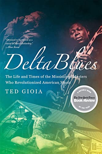 9780393337501: Delta Blues: The Life and Times of the Mississippi Masters Who Revolutionized American Music