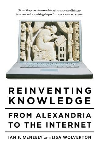 9780393337716: Reinventing Knowledge: From Alexandria to the Internet