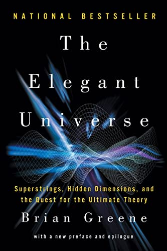 The Elegant Universe: Superstrings, Hidden Dimensions, and the Quest for the Ultimate Theory Format: Paperback