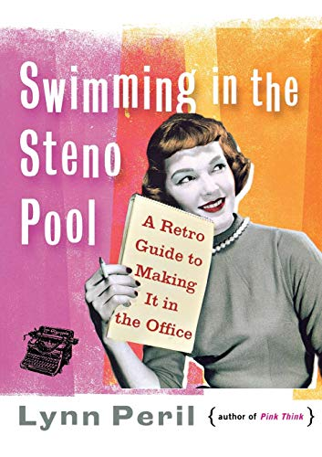 9780393338546: Swimming in the Steno Pool: A Retro Guide to Making It in the Office