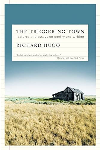 The Triggering Town: Lectures and Essays on Poetry and Writing (NEW!!): Richard Hugo