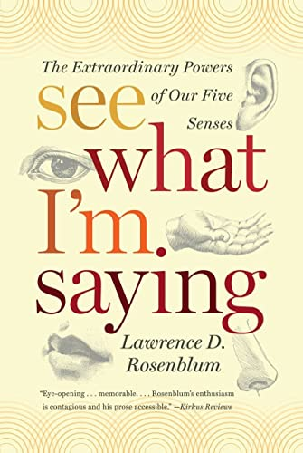 See What I'm Saying: The Extraordinary Powers of Our Five Senses: Rosenblum, Lawrence