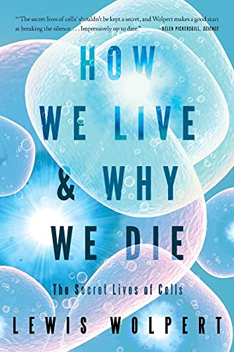 9780393339383: How We Live and Why We Die: The Secret Lives of Cells