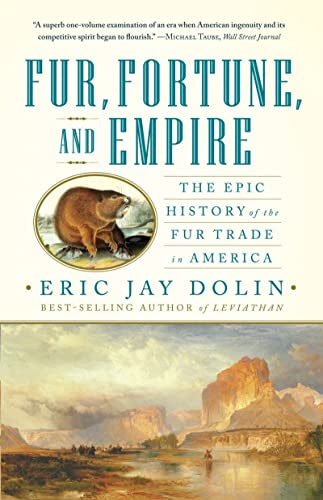9780393340020: Fur, Fortune, and Empire: The Epic History of the Fur Trade in America